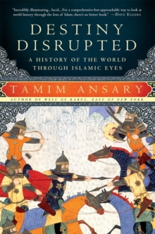 Destiny Disrupted : A History of the World Through Islamic Eyes, Paperback Book
