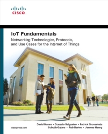 IoT Fundamentals : Networking Technologies, Protocols, and Use Cases for the Internet of Things, Paperback Book