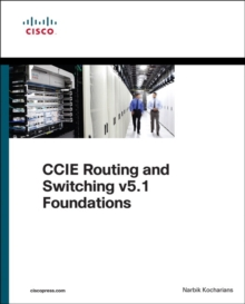 CCIE Routing and Switching v5.1 Foundations : Bridging the Gap Between CCNP and CCIE, Paperback / softback Book