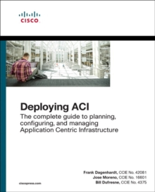 Deploying ACI : The complete guide to planning, configuring, and managing Application Centric Infrastructure, Mixed media product Book
