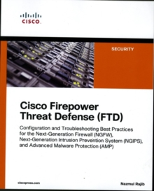 Cisco Firepower Threat Defense (FTD) : Configuration and Troubleshooting Best Practices for the Next-Generation Firewall (NGFW), Next-Generation Intr, Paperback Book