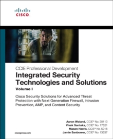 Integrated Security Technologies and Solutions - Volume I : Cisco Security Solutions for Advanced Threat Protection with Next Generation Firewall, Intrusion Prevention, A, Paperback / softback Book