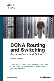 CCNA Routing and Switching Portable Command Guide (ICND1 100-105, ICND2 200-105, and CCNA 200-125), Paperback / softback Book