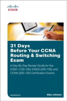 31 Days Before Your CCNA Routing & Switching Exam : A Day-By-Day Review Guide for the ICND1/CCENT (100-105), ICND2 (200-105), and CCNA (200-125) Certification Exa, Paperback Book