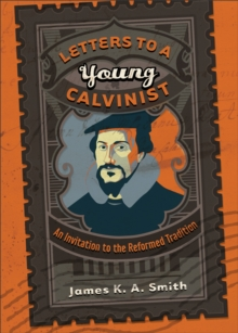Letters to a Young Calvinist : An Invitation to the Reformed Tradition, Paperback / softback Book