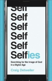 Selfies : Searching for the Image of God in a Digital Age, Shrink-wrapped pack Book