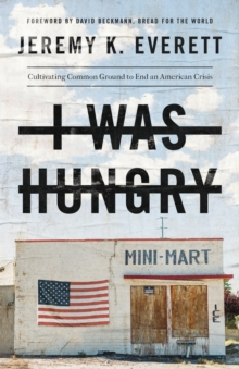 I Was Hungry : Cultivating Common Ground to End an American Crisis, Paperback / softback Book