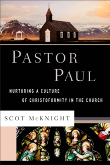 Pastor Paul : Nurturing a Culture of Christoformity in the Church, Hardback Book