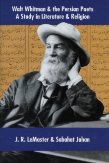 Walt Whitman & the Persian Poets : A Study in Literature & Religion, Hardback Book