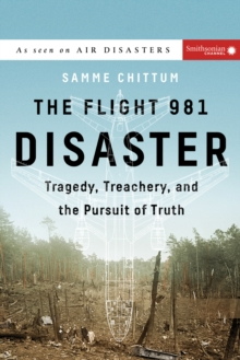 The Flight 981 Disaster : Tragedy, Treachery, and the Pursuit of Truth, Hardback Book