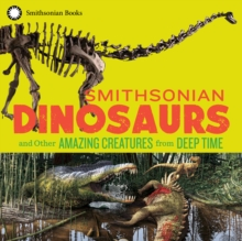 Smithsonian Dinosaurs and Other Amazing Creatures from Deep Time, EPUB eBook