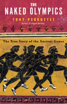 The Naked Olympics : The True Story of the Ancient Games, EPUB eBook