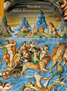 Maiolica - Italian Renaissance Ceramics in The Metropolitan Museum of Art, Hardback Book