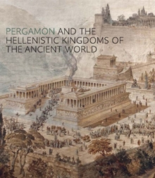 Pergamon and the Hellenistic Kingdoms of the Ancient World, Hardback Book