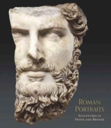 Roman Portraits : Sculptures in Stone and Bronze in the Collection of The Metropolitan Museum of Art, Hardback Book
