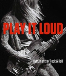 Play It Loud - Instruments of Rock & Roll, Hardback Book