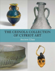 The Cesnola Collection of Cypriot Art - Ancient Glass, Paperback / softback Book