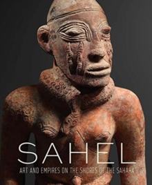 Sahel - Art and Empires on the Shores of the Sahara, Hardback Book