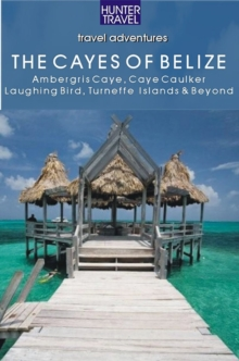 Belize - The Cayes: Ambergis Caye,  Caye Caulker, the Turneffe Islands & Beyond, EPUB eBook