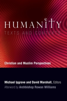 Humanity: Texts and Contexts : Christian and Muslim Perspectives, Paperback Book