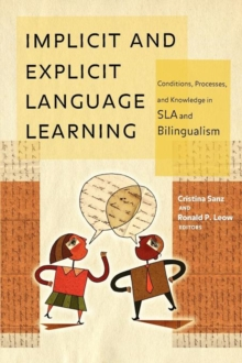 Implicit and Explicit Language Learning : Conditions, Processes, and Knowledge in SLA and Bilingualism, Paperback Book