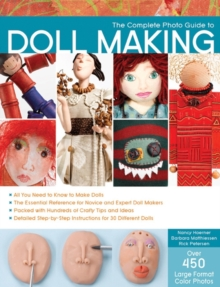 The Complete Photo Guide to Doll Making : *All You Need to Know to Make Dolls * the Essential Reference for Novice and Expert Doll Makers *Packed with Hundreds of Crafty Tips and Ideas * Detailed Step, Paperback Book