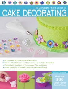 The Complete Photo Guide to Cake Decorating, Paperback Book