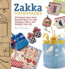 Zakka Handmades : 24 Projects Sewn from Natural Fabrics to Help Organize, Adorn, and Simplify Your Life, Paperback Book