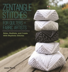 Tangle Stitches for Quilters and Fabric Artists : Relax, Meditate, and Create with Rhythmic Stitches, Paperback / softback Book