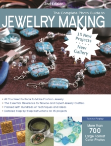 The Complete Photo Guide to Jewelry Making, 2nd Edition : 15 New Projects, New Gallery - More Than 700 Large Color Photos, Paperback / softback Book