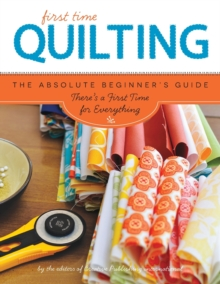 First Time Quilting : The Absolute Beginner's Guide: There's a First Time for Everything, Paperback / softback Book