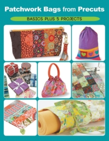 Patchwork Bags from Precuts : Basics Plus 5 Projects, Paperback Book