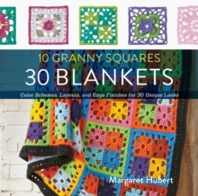 10 Granny Squares 30 Blankets : Color Schemes, Layouts, and Edge Finishes for 30 Unique Looks, Paperback / softback Book