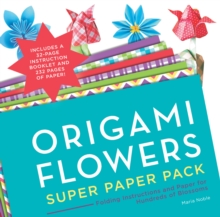 Origami Flowers Super Paper Pack : Folding Instructions and Paper for Hundreds of Blossoms, Paperback Book