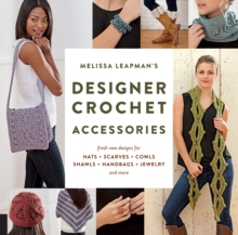 Melissa Leapman's Designer Crochet: Accessories : Fresh new designs for hats, scarves, cowls, shawls, handbags, jewelry, and more, Paperback / softback Book