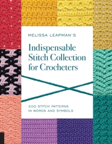 Melissa Leapman's Indispensable Stitch Collection for Crocheters : 200 Stitch Patterns in Words and Symbols, Paperback Book