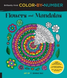 Brilliantly Vivid Color-by-Number: Flowers and Mandalas : Guided coloring for creative relaxation--30 original designs + 4 full-color bonus prints--Easy tear-out pages for framing, Paperback Book