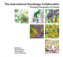 The International Geodesign Collaboration : Changing Geography by Design, Paperback / softback Book