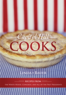 Capitol Hill Cooks : Recipes from the White House, Congress, and All of the Past Presidents, PDF eBook