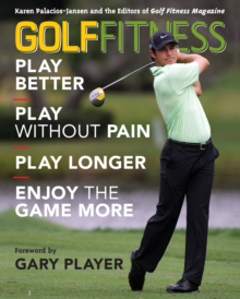 Golf Fitness : Play Better, Play without Pain, Play Longer and Enjoy the Game More, Paperback Book