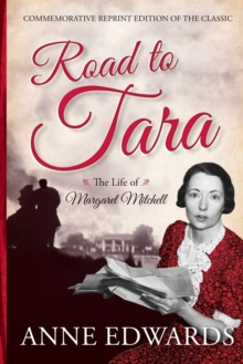 Road to Tara : The Life of Margaret Mitchell, Paperback Book