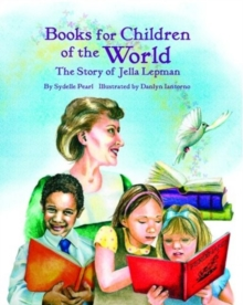 Books for Children of the World : The Story of Jella Lepman, Hardback Book
