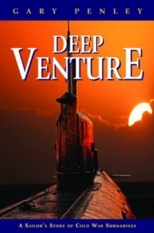 Deep Venture : A Sailor's Story of Cold War Submarines, Hardback Book