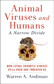 Animal Viruses and Humans, a Narrow Divide : How Lethal Zoonotic Viruses Spill Over and Threaten Us, Paperback / softback Book