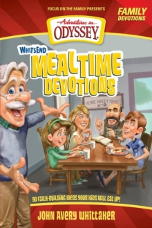 Whit's End Mealtime Devotions : 90 Faith-Building Ideas Your Kids Will Eat Up!, Paperback Book