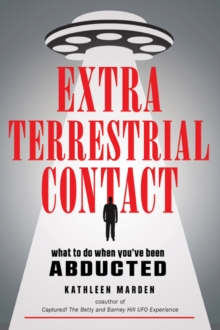 Extraterrestrial Contact : What to Do When You'Ve Been Abducted, Paperback / softback Book