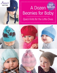 A Dozen Beanies for Baby : Quick Knits for the Little Ones, Paperback / softback Book