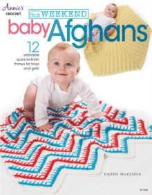 In a Weekend: Baby Afghans : 12 Adorable Quick-to-Finish Throws for Boys and Girls!, Paperback Book