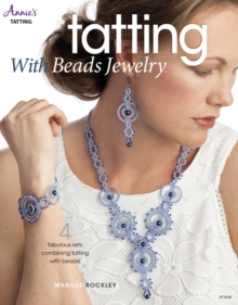 Tatting with Beads Jewelry : 4 Fabulous Sets Combining Tatting with Beads!, Paperback / softback Book