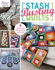 Stash Busting Quilts : 9 Amazing Idea for Scraps, Paperback Book